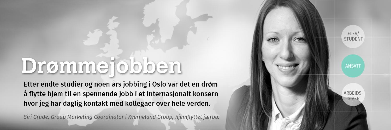 Drømmejobben. Etter endte studier og noen års jobbing i Oslo var det en drøm å flytte hjem til en spennende jobb i et internasjonalt konsern hvor jeg har daglig kontakt med kollegaer over hele verden. Siri Grude, Group Marketing Coordinator i Kverneland Group, hjemflyttet jærbu.